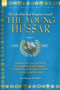 THE YOUNG HUSSAR - VOLUME 1 - A FRENCH CAVALRYMAN OF THE NAPOLEO