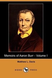 Memoirs of Aaron Burr - Volume I (Dodo Press)
