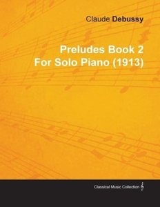 Preludes Book 2 by Claude Debussy for Solo Piano (1913)