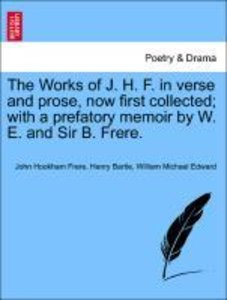 The Works of J. H. F. in verse and prose, now first collected; w
