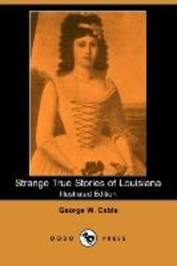 Strange True Stories of Louisiana (Illustrated Edition) (Dodo Pr