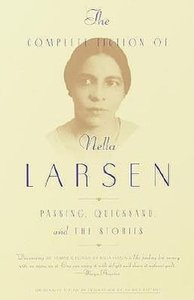 The Complete Fiction of Nella Larsen: Passing, Quicksand, and th