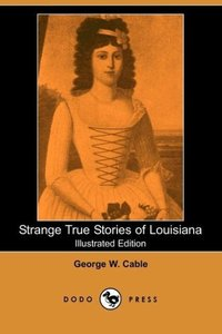 Strange True Stories of Louisiana (Illustrated Edition) (Dodo Pr