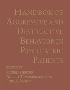 Handbook of Aggressive and Destructive Behavior in Psychiatric P