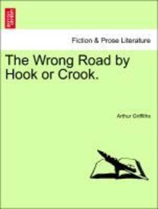 The Wrong Road by Hook or Crook. Vol. I.