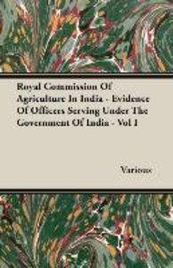 Royal Commission Of Agriculture In India - Evidence Of Officers