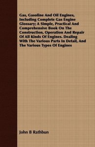 Gas, Gasoline And Oil Engines, Including Complete Gas Engine Glo