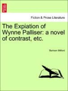 The Expiation of Wynne Palliser: a novel of contrast, etc.