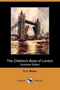 The Children's Book of London (Illustrated Edition) (Dodo Press)