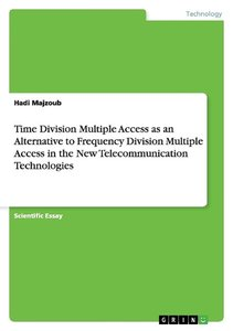 Time Division Multiple Access as an Alternative to Frequency Div