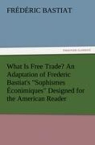 "What Is Free Trade? An Adaptation of Frederic Bastiat's ""Sophism"