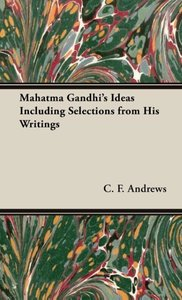 Mahatma Gandhi's Ideas Including Selections from His Writings