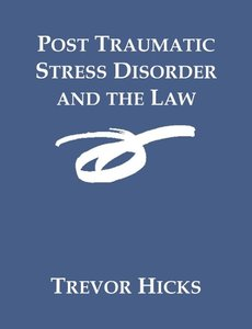 Post Traumatic Stress Disorder and the Law