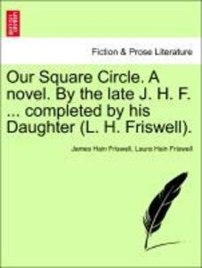 Our Square Circle. A novel. By the late J. H. F. ... completed b