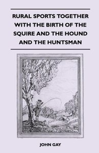 Rural Sports Together With the Birth of the Squire and the Hound