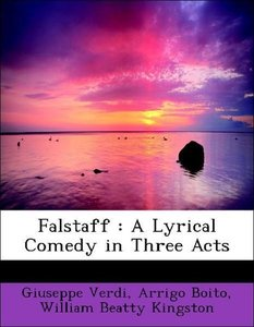 Falstaff : A Lyrical Comedy in Three Acts