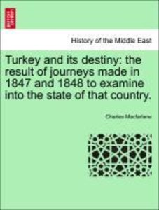 Turkey and its destiny: the result of journeys made in 1847 and