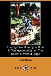The Big Five Motorcycle Boys in Tennessee Wilds; Or, the Secret