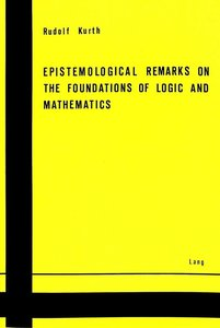 Epistemological Remarks on the Foundations of Logic and Mathemat