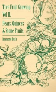 Tree Fruit Growing - Volume II. - Pears, Quinces and Stone Fruit
