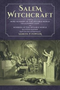 Salem Witchcraft: Comprising More Wonders of the Invisible World