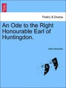 An Ode to the Right Honourable Earl of Huntingdon.