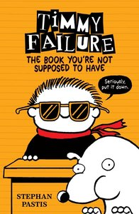 Timmy Failure 05: The Book You're Not Supposed to Have