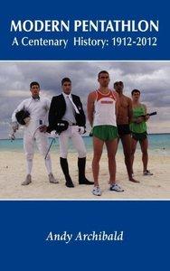 Modern Pentathlon a Centenary History: 1912 - 2012