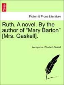 "Ruth. A novel. By the author of ""Mary Barton"" [Mrs. Gaskell]. Vo"