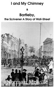 I and My Chimney & Bartleby, the Scrivener A Story of Wall-Stree