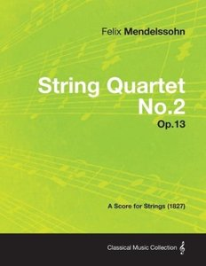 String Quartet No.2 Op.13 - A Score for Strings (1827)