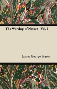 The Worship of Nature - Vol. I