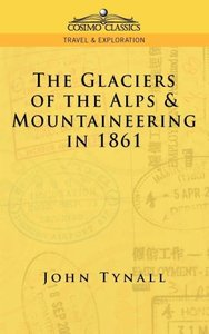 The Glacier of the Alps & Mountaineering in 1861