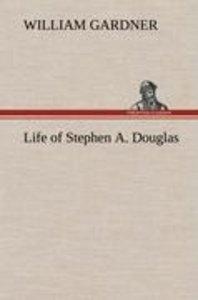 Life of Stephen A. Douglas