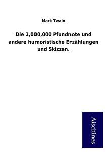Die 1,000,000 Pfundnote und andere humoristische Erzählungen und