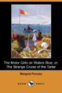 The Motor Girls on Waters Blue; Or, the Strange Cruise of the Ta