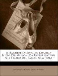 Il Barbiere Di Siviglia: Dramma Buffo Per Musica : Da Rappresent