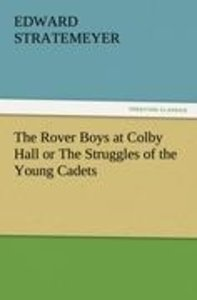 The Rover Boys at Colby Hall or The Struggles of the Young Cadet