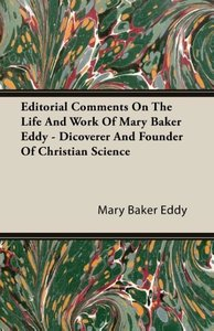 Editorial Comments On The Life And Work Of Mary Baker Eddy - Dic