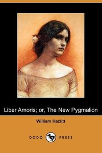Liber Amoris; Or, the New Pygmalion (Dodo Press)
