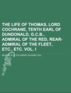 The Life of Thomas, Lord Cochrane, Tenth Earl of Dundonald, G.C.