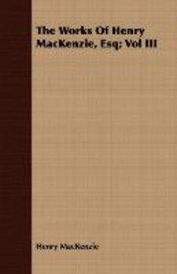 The Works of Henry MacKenzie, Esq; Vol III