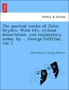 The poetical works of John Dryden. With life, critical dissertat
