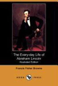The Every-Day Life of Abraham Lincoln (Illustrated Edition) (Dod