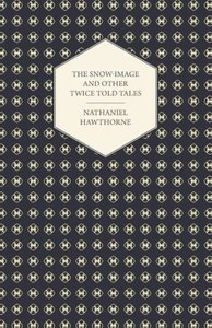 The Snow-Image and Other Twice Told Tales