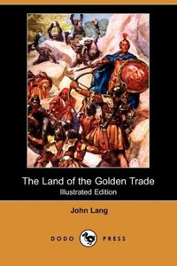 The Land of the Golden Trade (Illustrated Edition) (Dodo Press)