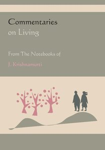 Commentaries on Living from the Notebooks of J. Krishnamurti