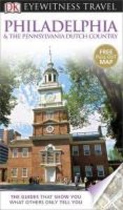 Eyewitness Travel Guide: Philadelphia & The Pennsylvania Dutch C