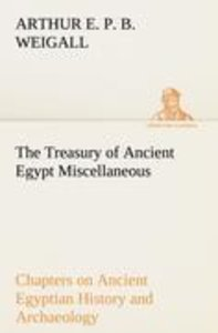 The Treasury of Ancient Egypt Miscellaneous Chapters on Ancient