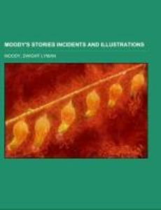 Moody's Stories Incidents and Illustrations